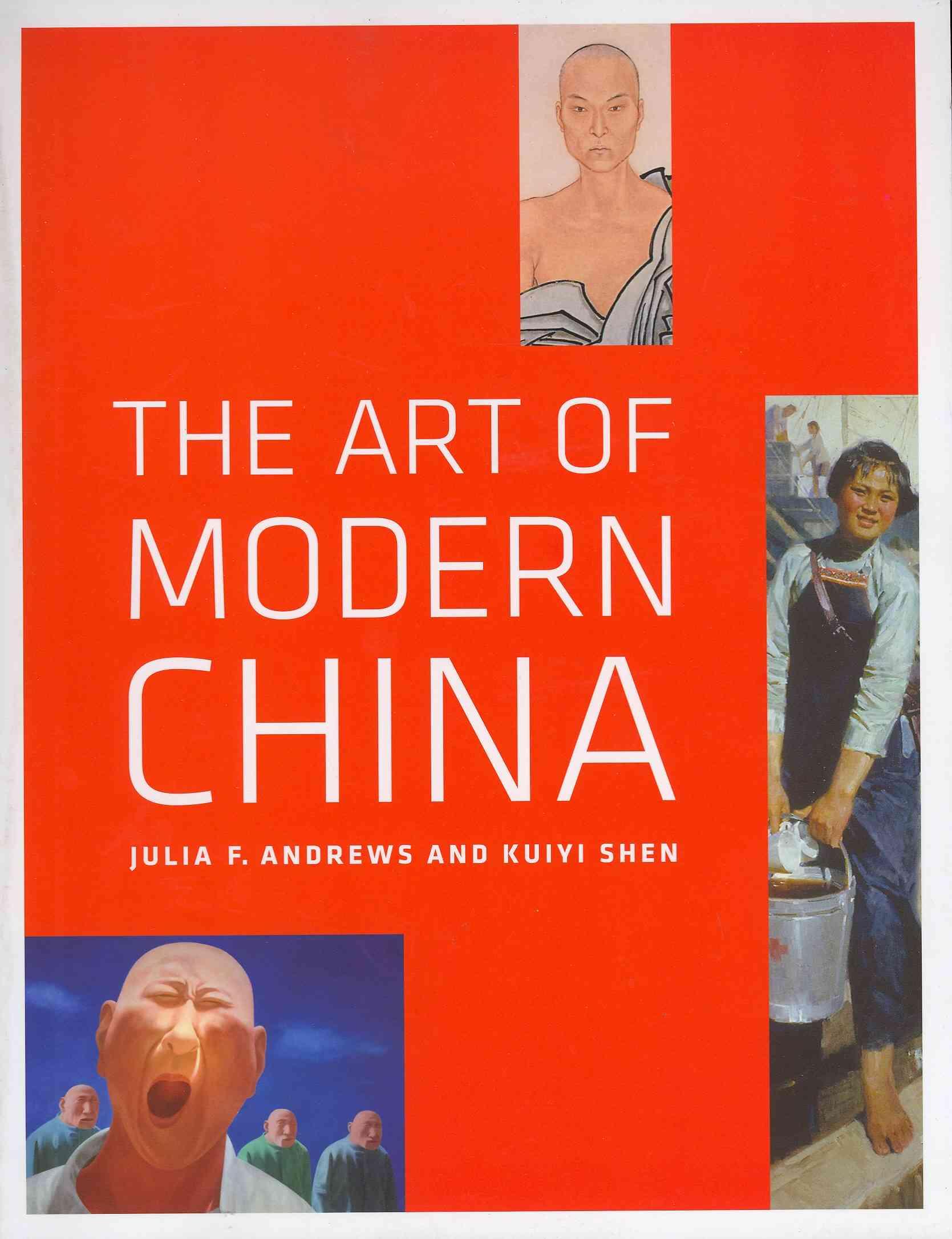 The Art of Modern China By Andrews, Julia F./ Shen, Kuiyi